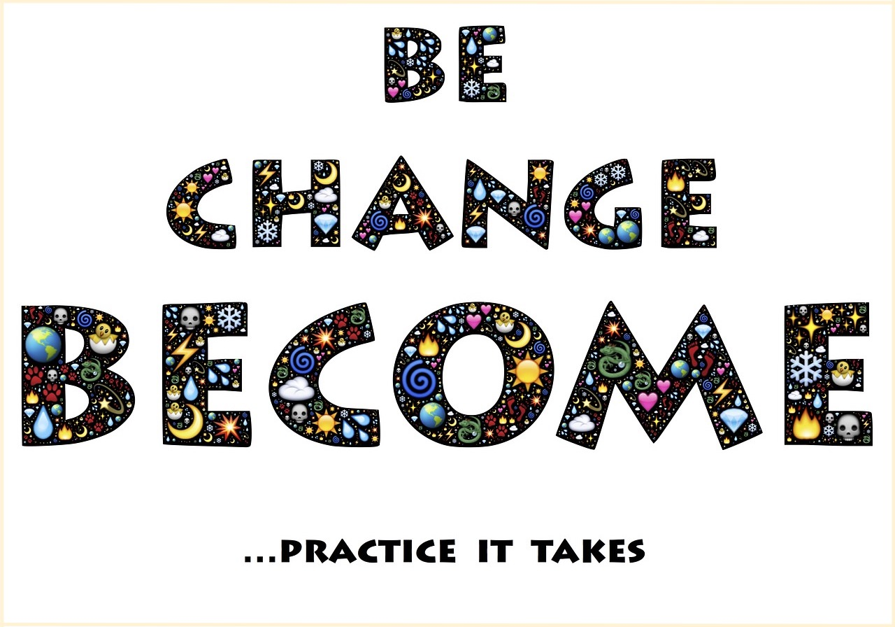 "text that reads ""BE, CHANGE, BECOME ... practice it takes"" with little pictograms in the text"
